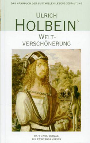 Ulrich Holbein - Weltverschönerung
