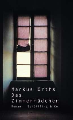 Markus Orts: Das Zimmermädchen